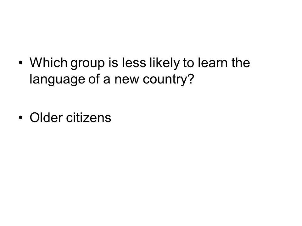 Which group is less likely to learn the language of a new country? Older citizens