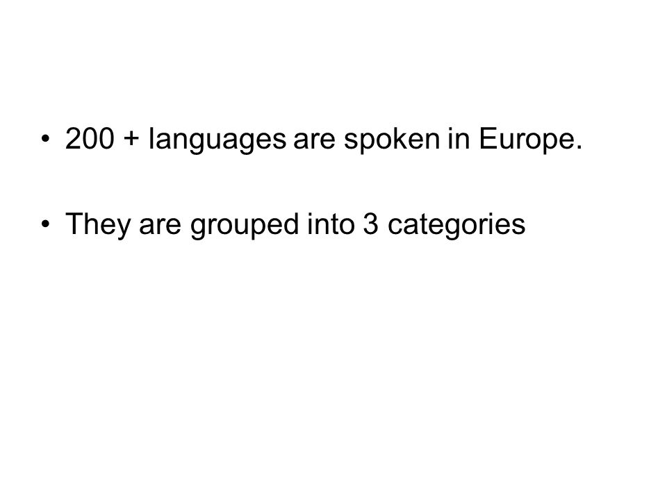 200 + languages are spoken in Europe. They are grouped into 3 categories