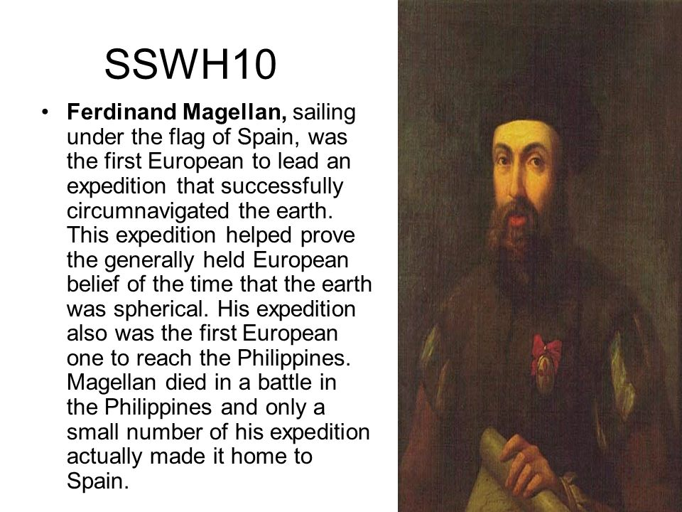 SSWH10 Ferdinand Magellan, sailing under the flag of Spain, was the first European to lead an expedition that successfully circumnavigated the earth.