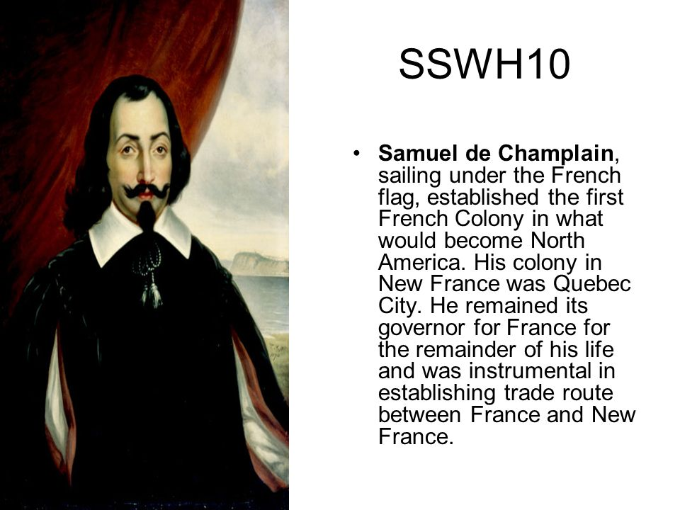 SSWH10 Samuel de Champlain, sailing under the French flag, established the first French Colony in what would become North America. His colony in New F