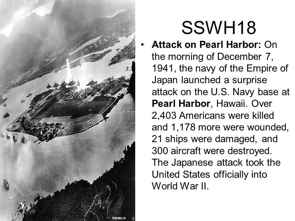 SSWH18 Attack on Pearl Harbor: On the morning of December 7, 1941, the navy of the Empire of Japan launched a surprise attack on the U.S. Navy base at