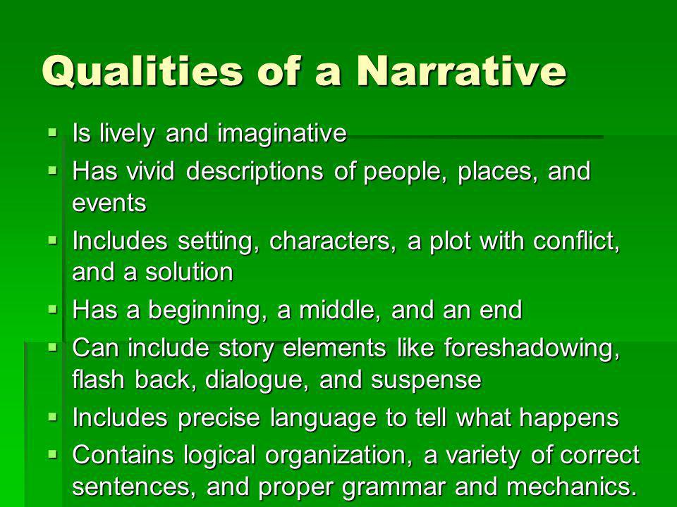 Qualities of a Narrative Is lively and imaginative Is lively and imaginative Has vivid descriptions of people, places, and events Has vivid descriptio