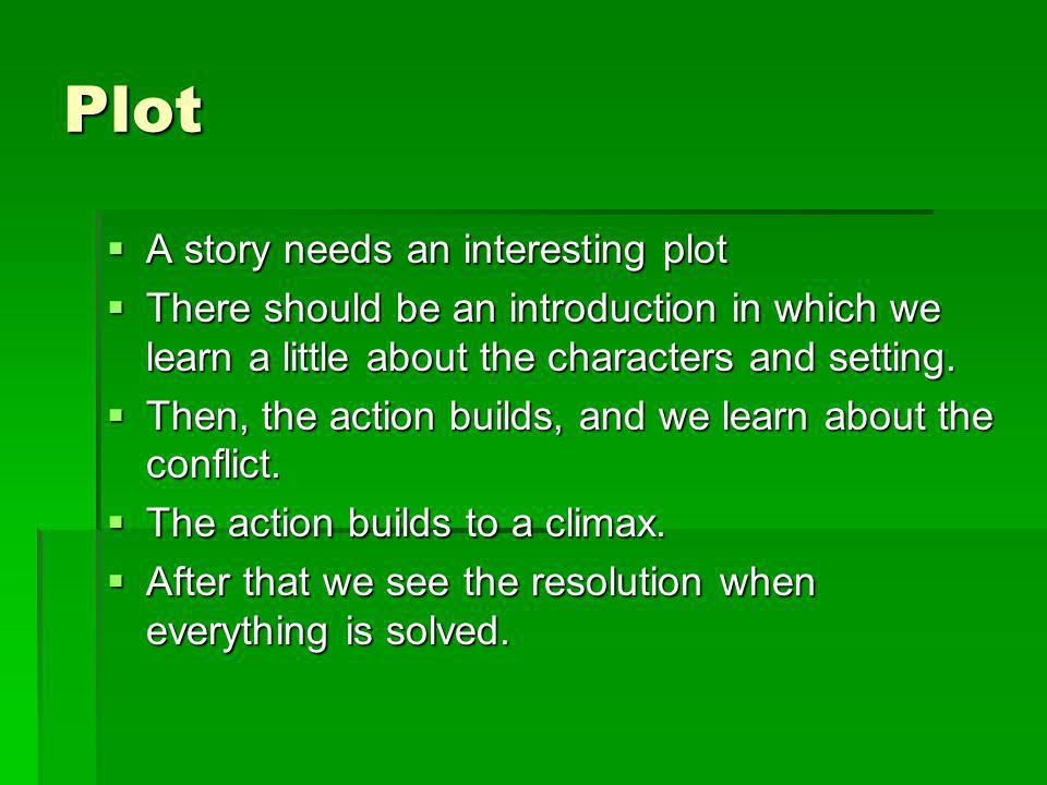 Plot A story needs an interesting plot A story needs an interesting plot There should be an introduction in which we learn a little about the characte