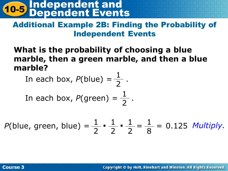 What is the probability of choosing a blue marble, then a green marble, and then a blue marble? Additional Example 2B: Finding the Probability of Inde