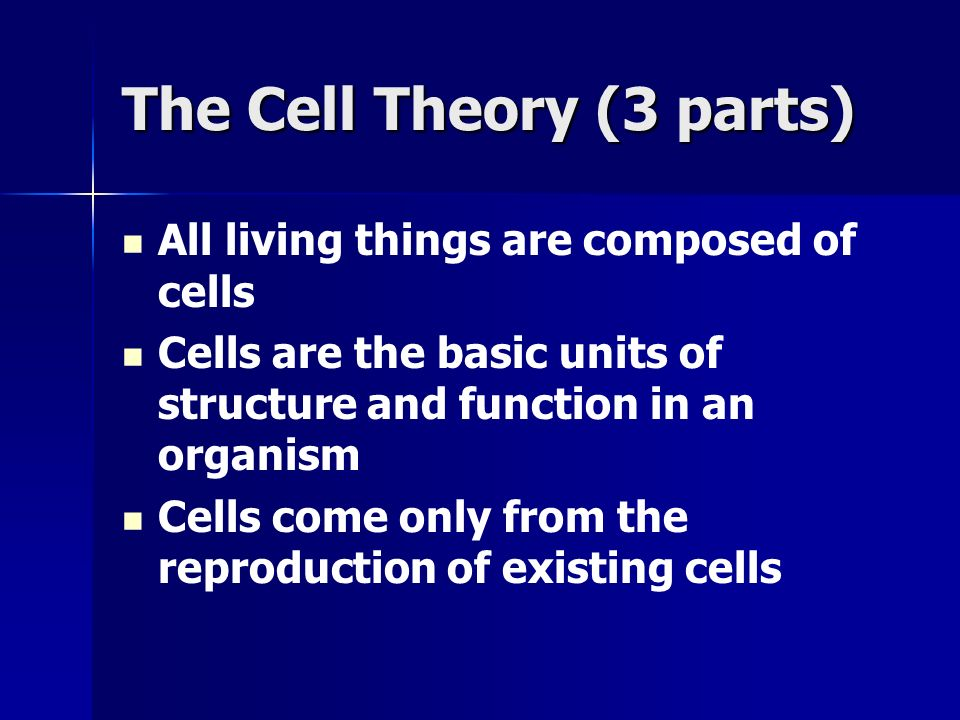 The Cell Theory (3 parts) All living things are composed of cells Cells are the basic units of structure and function in an organism Cells come only f