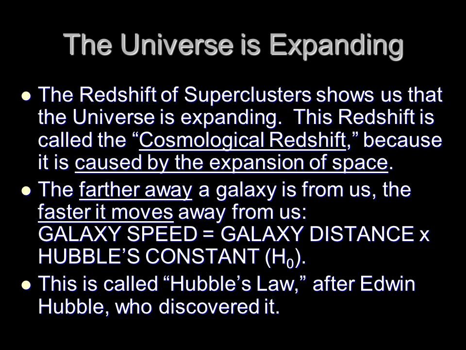 The Universe is Expanding The Redshift of Superclusters shows us that the Universe is expanding. This Redshift is called the Cosmological Redshift, be