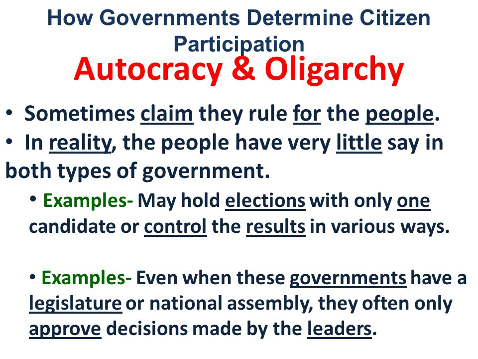 How Governments Determine Citizen Participation Autocracy & Oligarchy Sometimes claim they rule for the people. In reality, the people have very littl