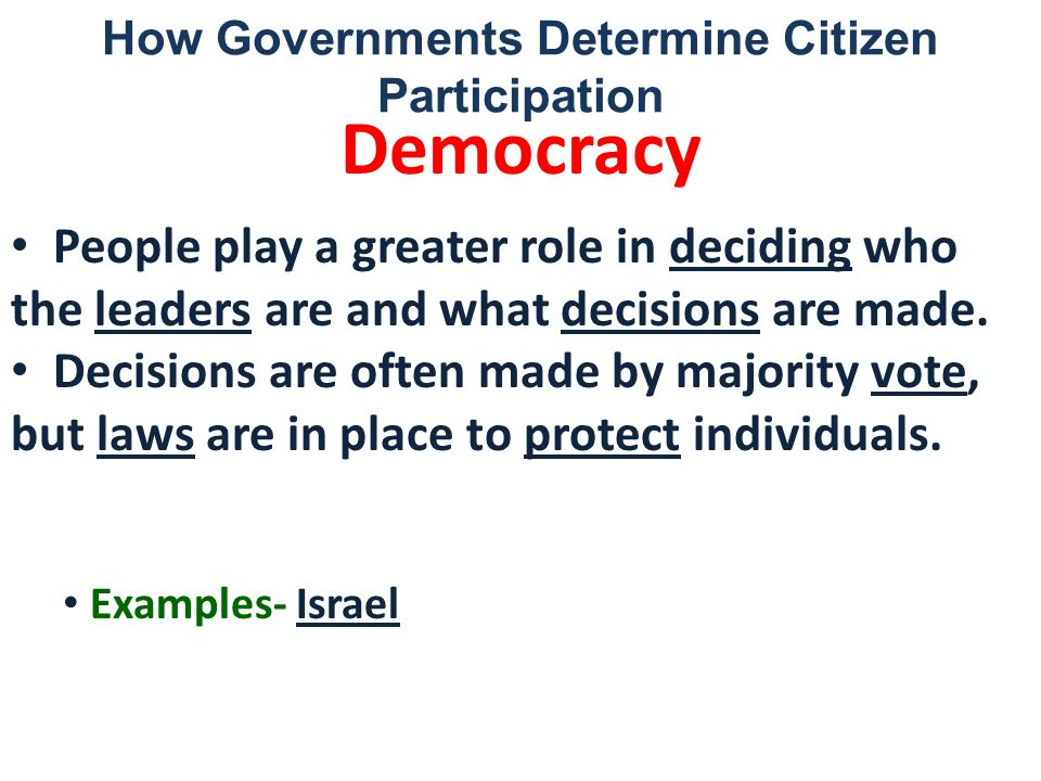 How Governments Determine Citizen Participation Democracy People play a greater role in deciding who the leaders are and what decisions are made. Deci
