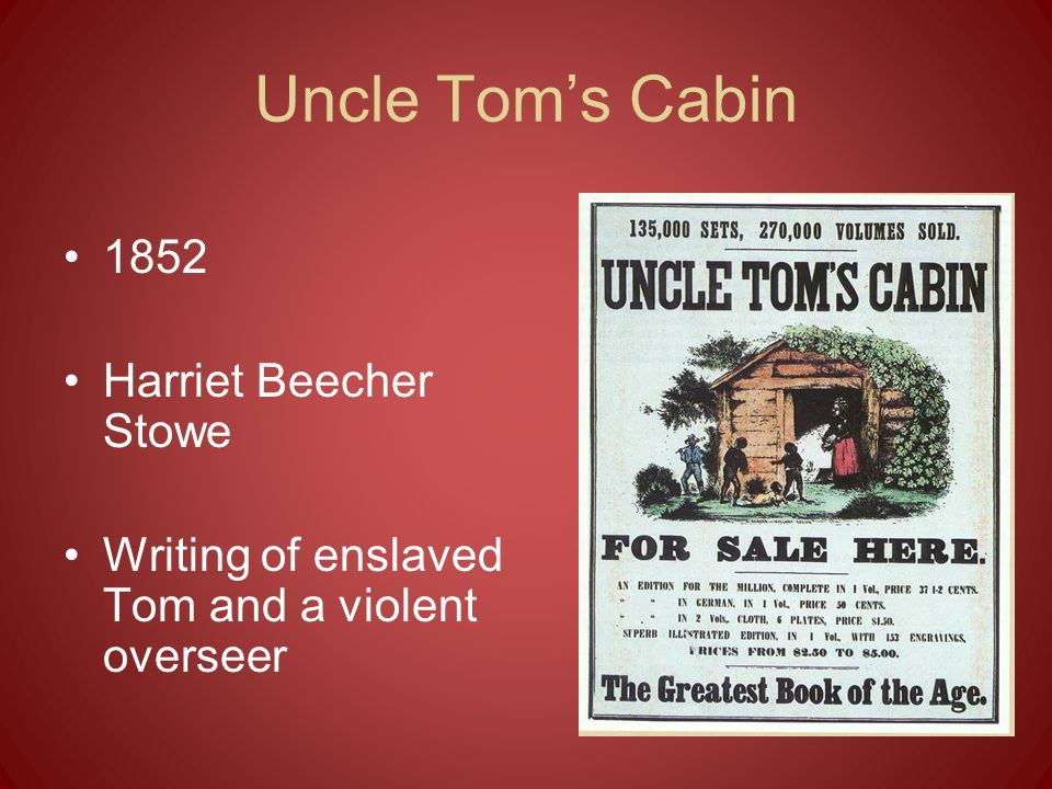 Uncle Toms Cabin Changed Northern ideas about slavery and African Americans Southerners tried to have the novel banned