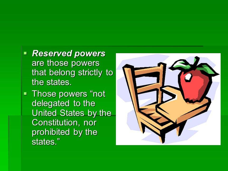 Reserved powers are those powers that belong strictly to the states. Reserved powers are those powers that belong strictly to the states. Those powers