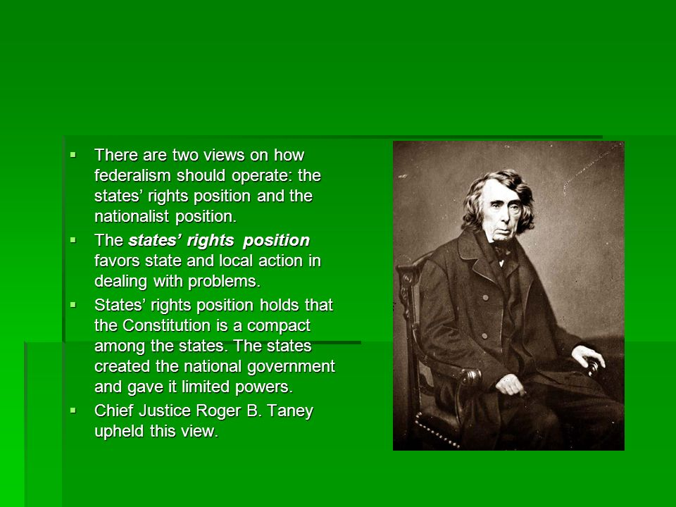 There are two views on how federalism should operate: the states rights position and the nationalist position. There are two views on how federalism s