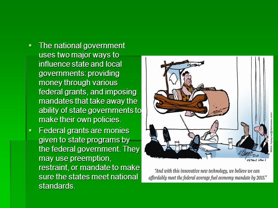 The national government uses two major ways to influence state and local governments: providing money through various federal grants, and imposing man
