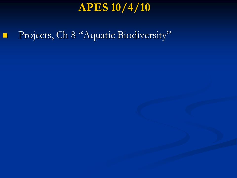 APES 10/4/10 Projects, Ch 8 Aquatic Biodiversity Projects, Ch 8 Aquatic Biodiversity