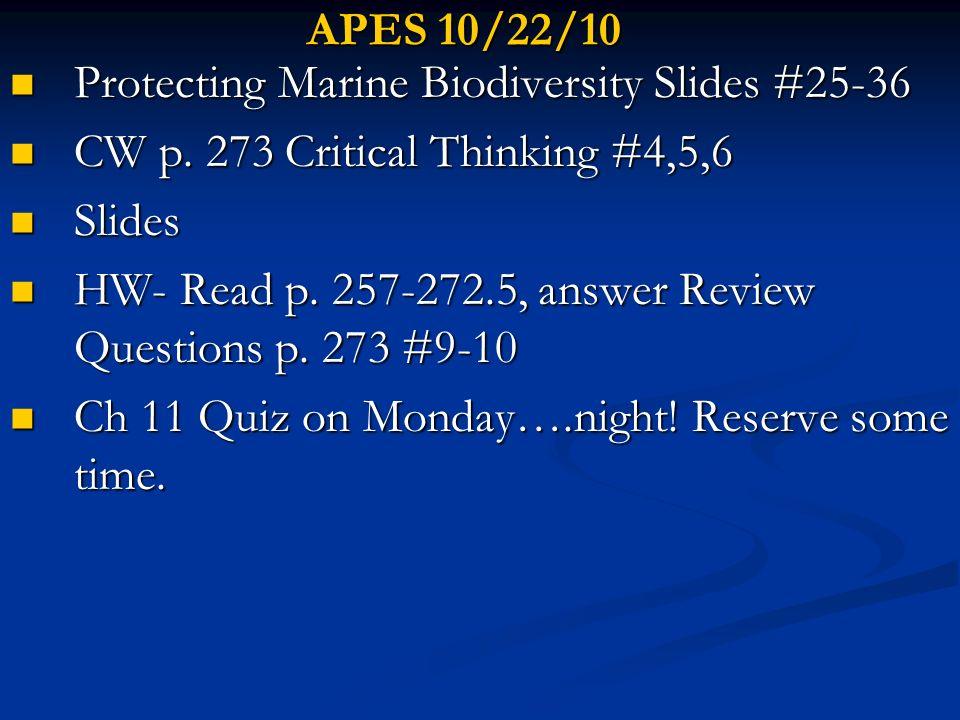 APES 10/22/10 Protecting Marine Biodiversity Slides #25-36 Protecting Marine Biodiversity Slides #25-36 CW p. 273 Critical Thinking #4,5,6 CW p. 273 C