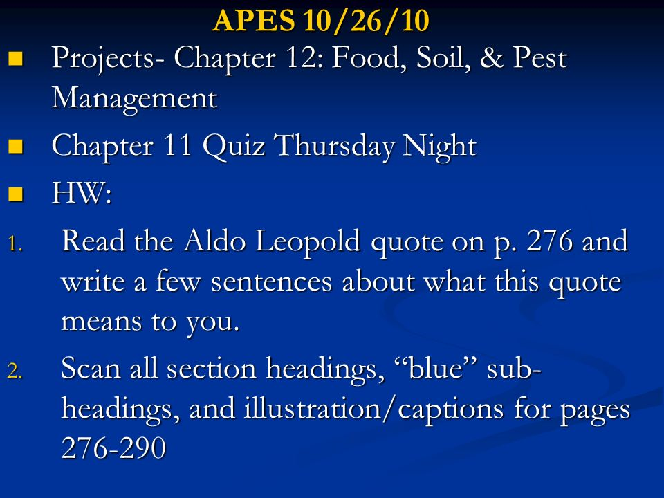 APES 10/27/10 Projects- Chapter 12- Food, Soil, & Pest Management Projects- Chapter 12- Food, Soil, & Pest Management Chapter 11 Quiz Thursday Night Chapter 11 Quiz Thursday Night HW: HW: 1.