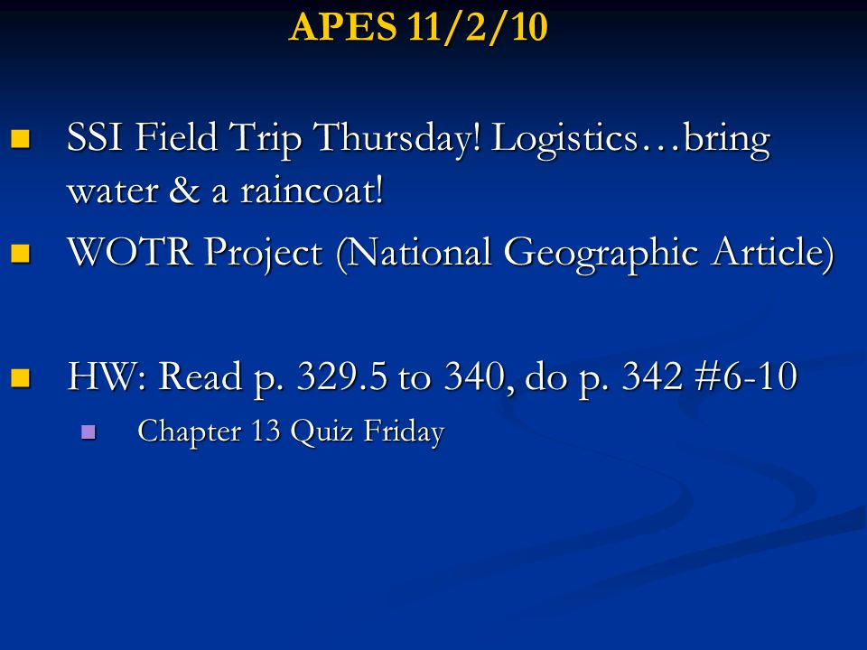 APES 11/2/10 SSI Field Trip Thursday! Logistics…bring water & a raincoat! SSI Field Trip Thursday! Logistics…bring water & a raincoat! WOTR Project (N