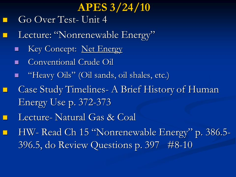 APES 3/25/10 Lecture: Nonrenewable Energy Lecture: Nonrenewable Energy Conventional Crude Oil Conventional Crude Oil Heavy Oils (Oil sands, oil shales, etc.) Heavy Oils (Oil sands, oil shales, etc.) Natural Gas Natural Gas Critical Thinking Questions p.