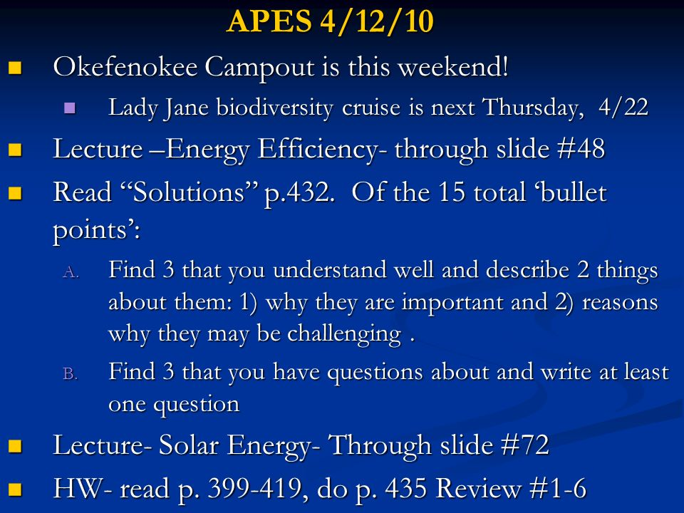 APES 4/13/10 Lecture –Solar Heat & Electricity slides #49-71 Lecture –Solar Heat & Electricity slides #49-71 Discuss questions from yesterday Discuss questions from yesterday Read What can You Do.