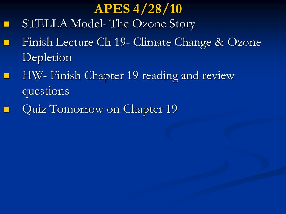 APES 4/28/10 STELLA Model- The Ozone Story STELLA Model- The Ozone Story Finish Lecture Ch 19- Climate Change & Ozone Depletion Finish Lecture Ch 19-
