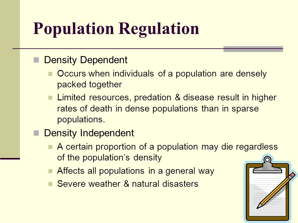 Population Regulation Density Dependent Occurs when individuals of a population are densely packed together Limited resources, predation & disease res