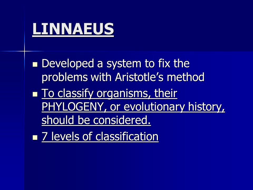 LINNAEUS Developed a system to fix the problems with Aristotles method Developed a system to fix the problems with Aristotles method To classify organ