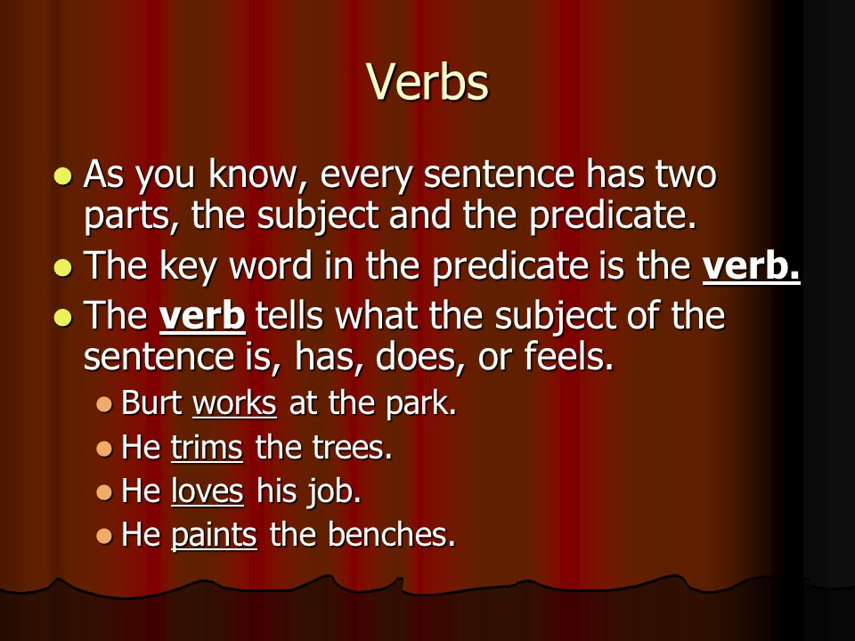 Verbs As you know, every sentence has two parts, the subject and the predicate. As you know, every sentence has two parts, the subject and the predica