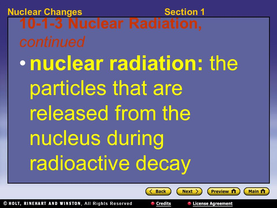 Section 1Nuclear Changes 10-1-3 Nuclear Radiation, continued nuclear radiation: the particles that are released from the nucleus during radioactive de