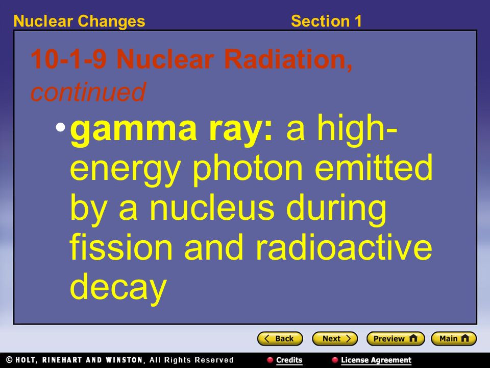 Section 1Nuclear Changes 10-1-9 Nuclear Radiation, continued gamma ray: a high- energy photon emitted by a nucleus during fission and radioactive deca