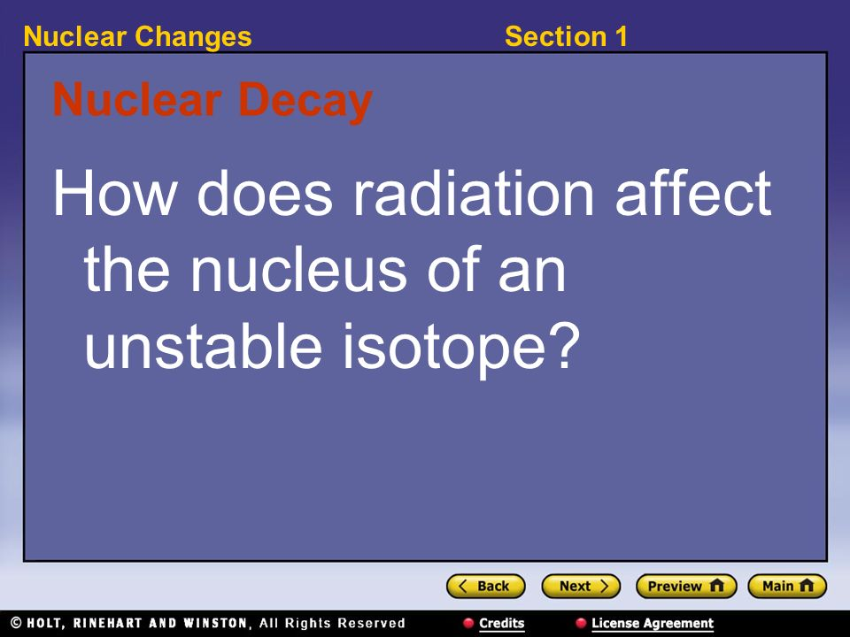 Section 1Nuclear Changes Nuclear Decay How does radiation affect the nucleus of an unstable isotope?