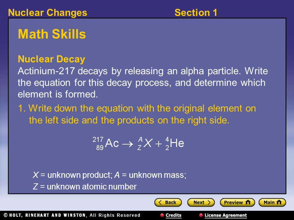 Section 1Nuclear Changes Math Skills Nuclear Decay Actinium-217 decays by releasing an alpha particle. Write the equation for this decay process, and