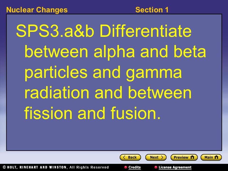 Section 1Nuclear Changes SPS3.a&b Differentiate between alpha and beta particles and gamma radiation and between fission and fusion.