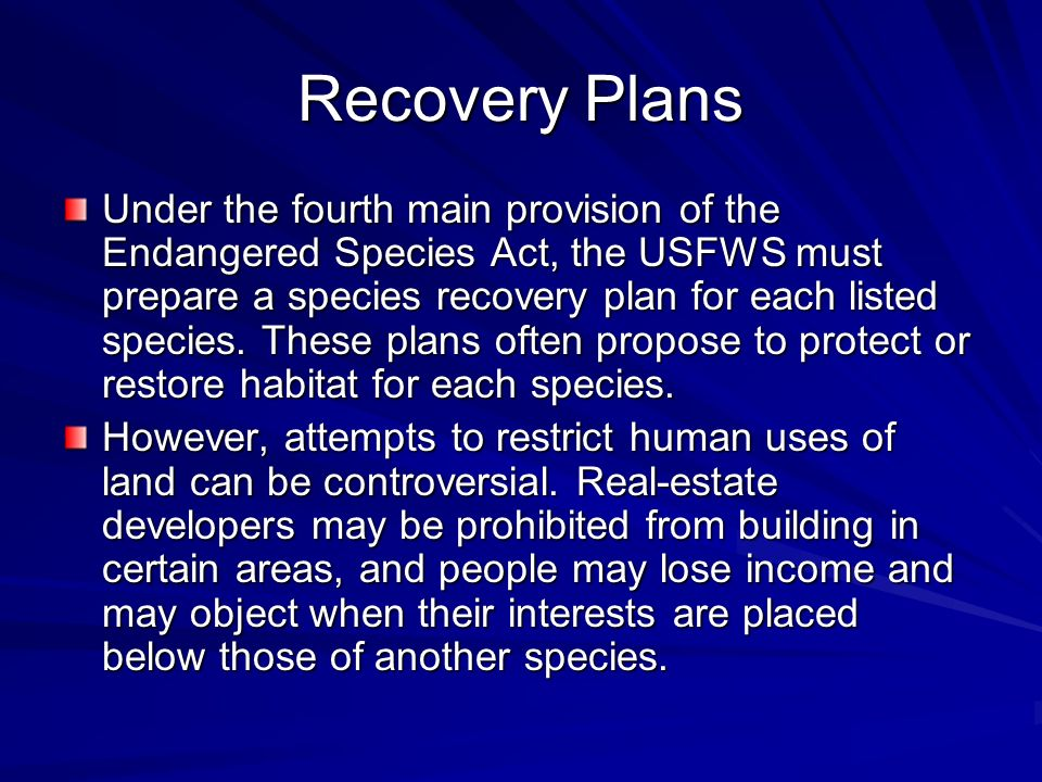 Recovery Plans Under the fourth main provision of the Endangered Species Act, the USFWS must prepare a species recovery plan for each listed species.