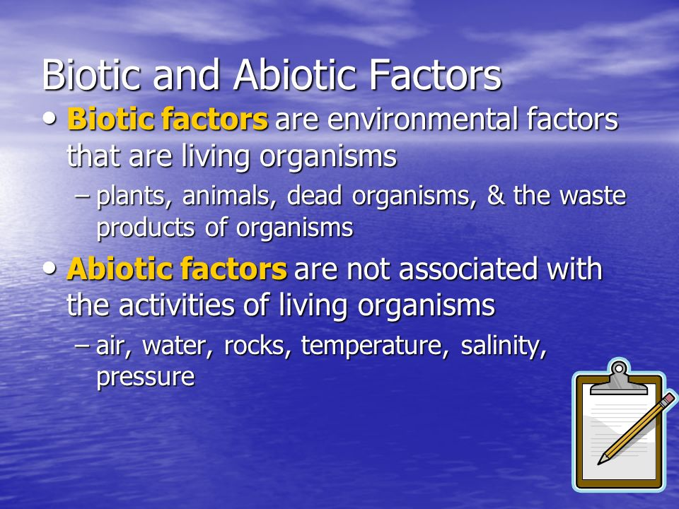 Biotic and Abiotic Factors Biotic factors are environmental factors that are living organisms Biotic factors are environmental factors that are living