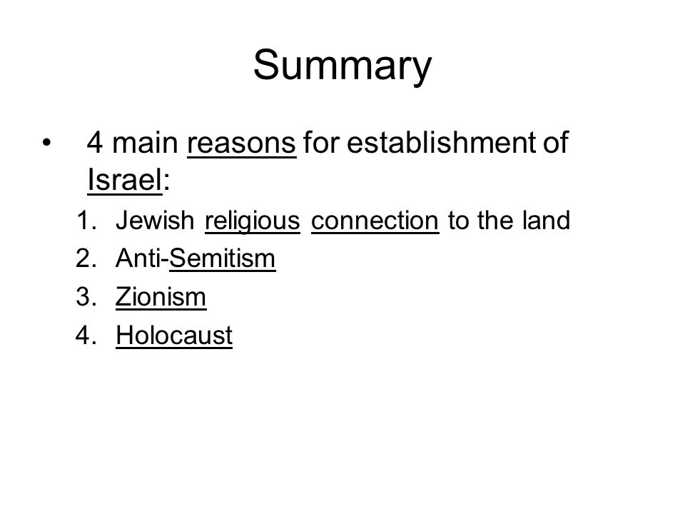 Summary 4 main reasons for establishment of Israel: 1.Jewish religious connection to the land 2.Anti-Semitism 3.Zionism 4.Holocaust