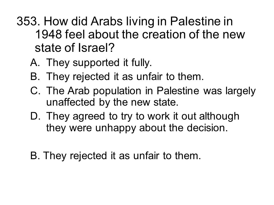 353.How did Arabs living in Palestine in 1948 feel about the creation of the new state of Israel.