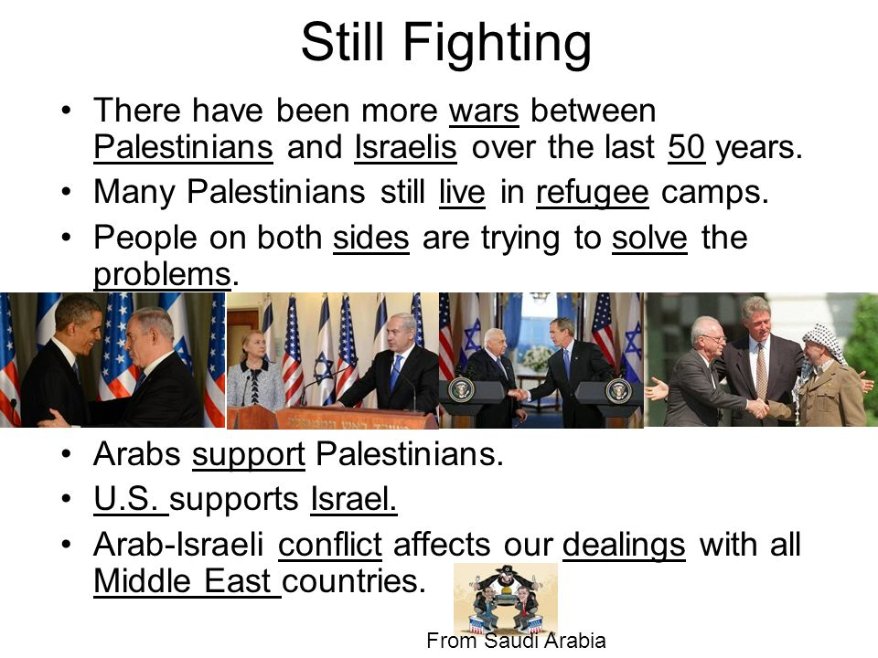 Still Fighting There have been more wars between Palestinians and Israelis over the last 50 years. Many Palestinians still live in refugee camps. Peop