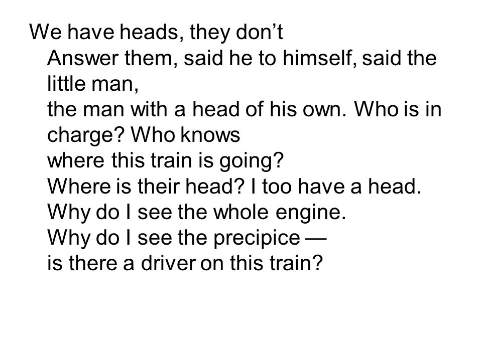 We have heads, they dont Answer them, said he to himself, said the little man, the man with a head of his own.