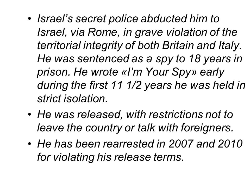 Israels secret police abducted him to Israel, via Rome, in grave violation of the territorial integrity of both Britain and Italy.