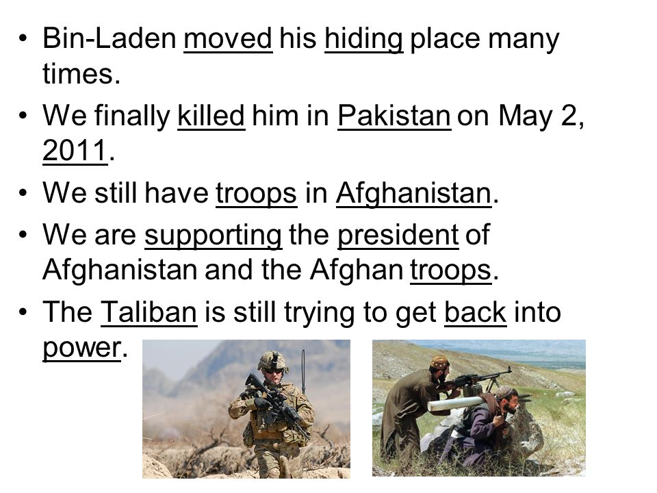 Bin-Laden moved his hiding place many times.We finally killed him in Pakistan on May 2, 2011.