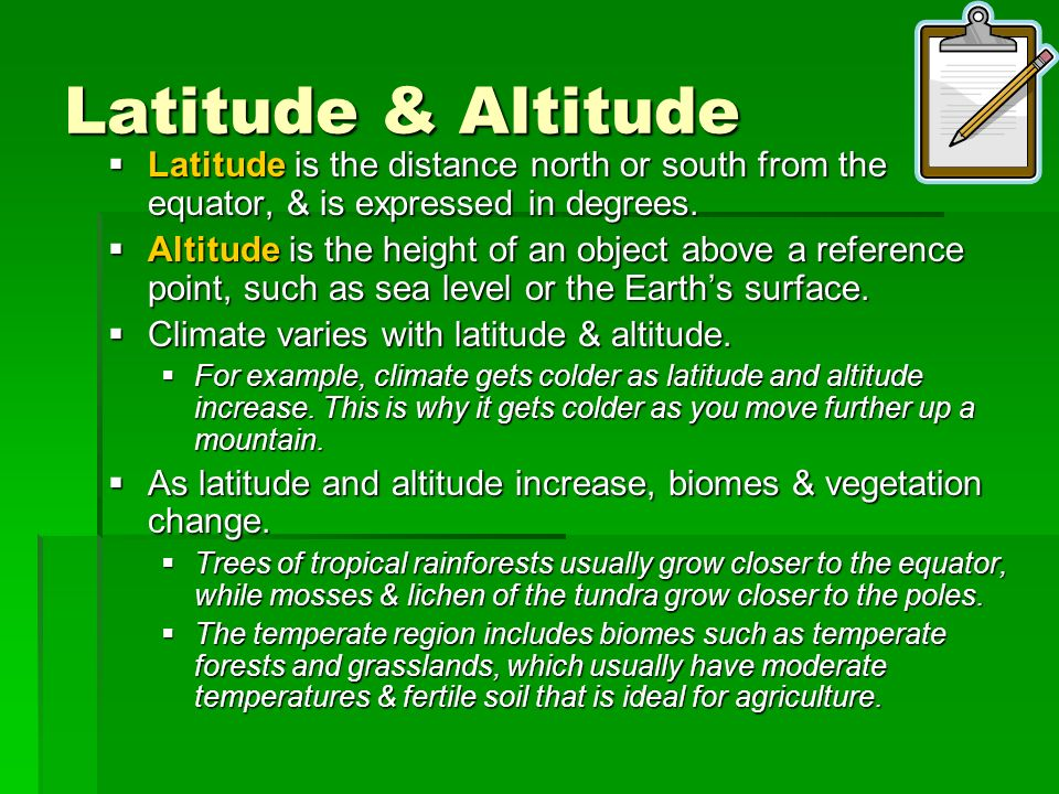 Latitude & Altitude Latitude is the distance north or south from the equator, & is expressed in degrees. Latitude is the distance north or south from