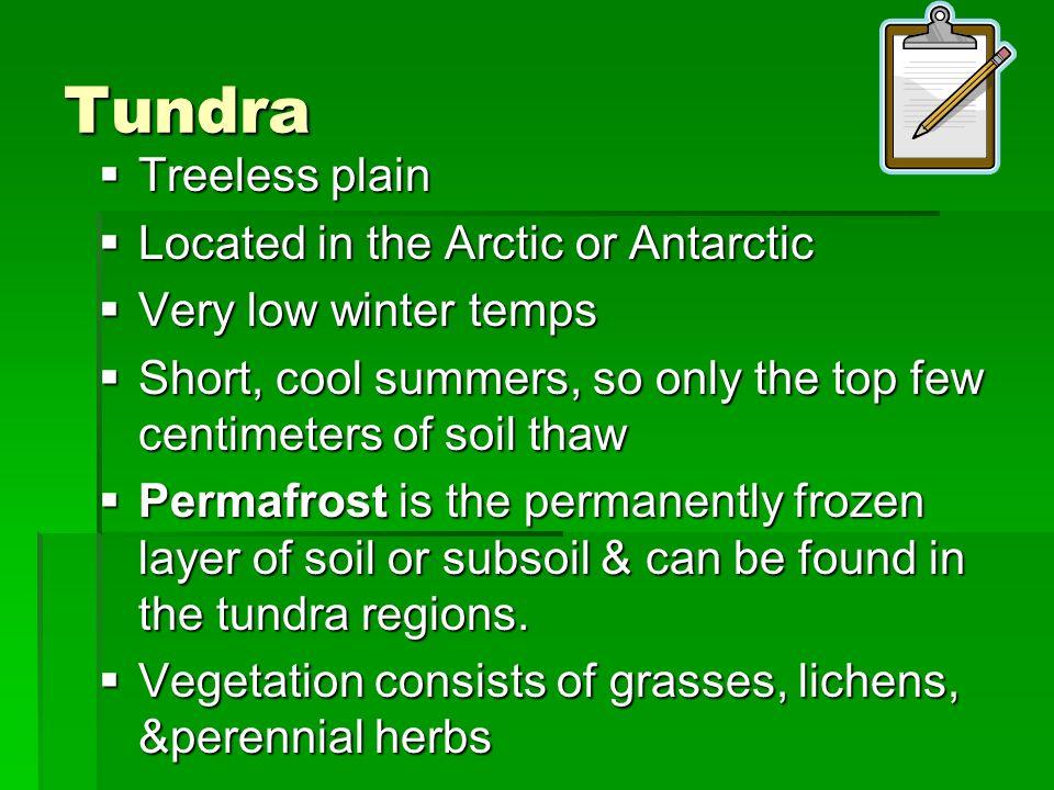 Tundra Treeless plain Treeless plain Located in the Arctic or Antarctic Located in the Arctic or Antarctic Very low winter temps Very low winter temps