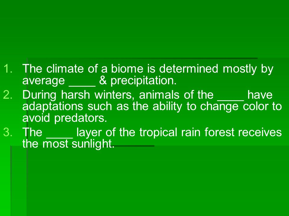 1. 1.The climate of a biome is determined mostly by average ____ & precipitation. 2. 2.During harsh winters, animals of the ____ have adaptations such