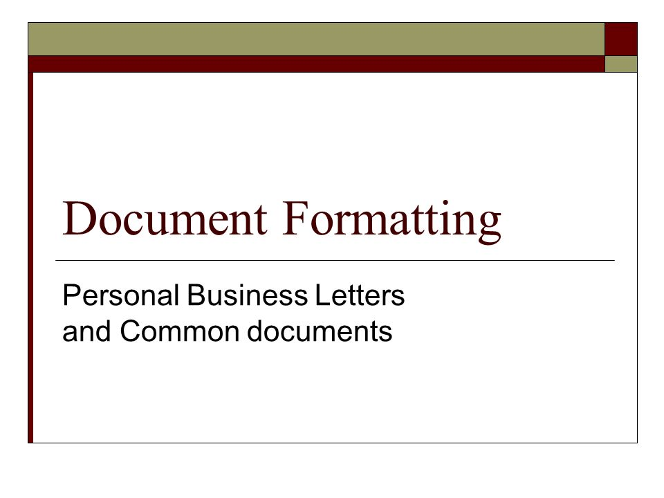 Purpose of Document Formatting Our focus will be to learn how to format personal business letters, business letters, and memos This is important regardless of your future occupation These are the rules you must follow in order to communicate effectively, Pay careful attention to spacing between document parts (that includes any margin changes)