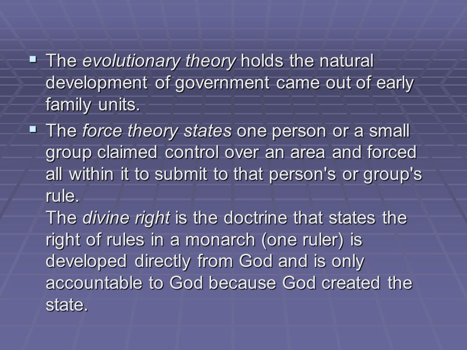 The evolutionary theory holds the natural development of government came out of early family units.