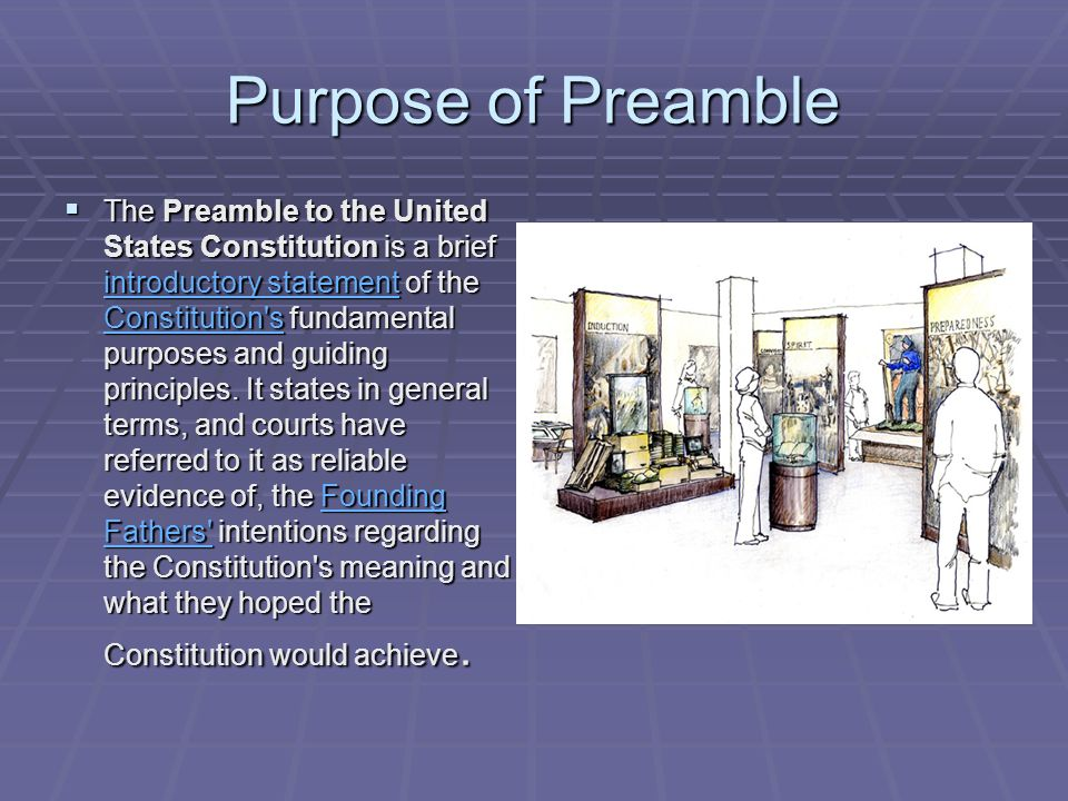 Purpose of Preamble The Preamble to the United States Constitution is a brief introductory statement of the Constitution s fundamental purposes and guiding principles.
