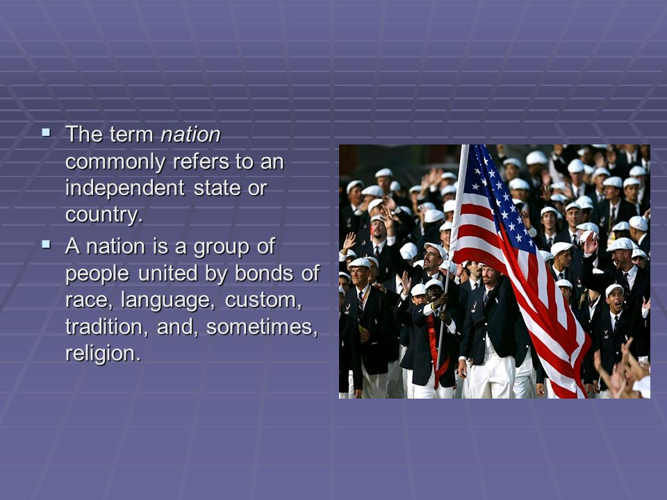 The term nation commonly refers to an independent state or country.