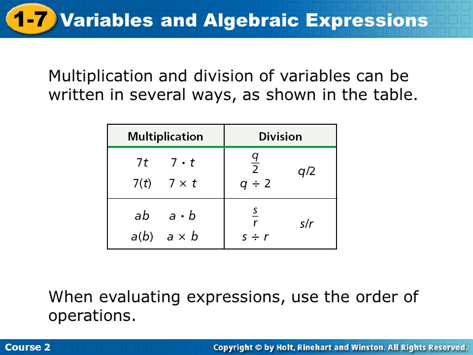 Course 2 1-7 Variables and Algebraic Expressions Multiplication and division of variables can be written in several ways, as shown in the table. When