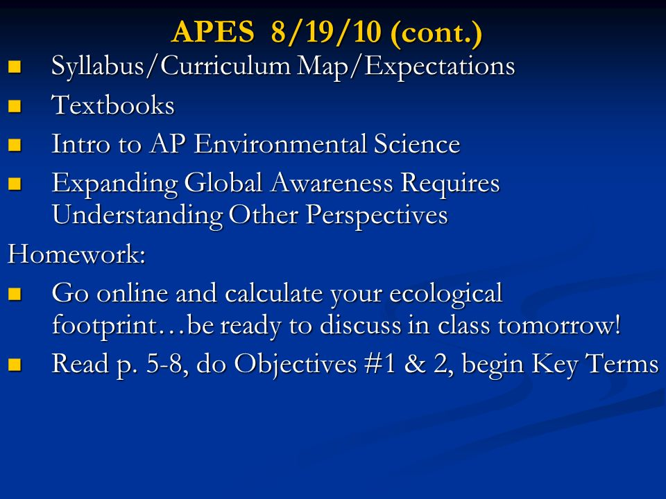 APES 8/19/10 (cont.) Syllabus/Curriculum Map/Expectations Syllabus/Curriculum Map/Expectations Textbooks Textbooks Intro to AP Environmental Science I