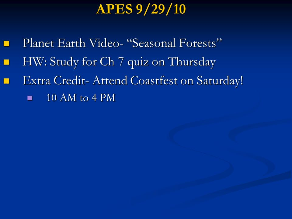 APES 9/29/10 Planet Earth Video- Seasonal Forests Planet Earth Video- Seasonal Forests HW: Study for Ch 7 quiz on Thursday HW: Study for Ch 7 quiz on