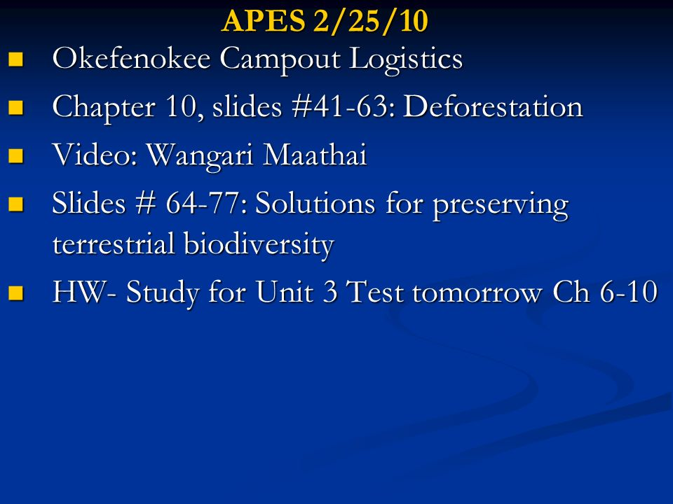 APES 2/25/10 Okefenokee Campout Logistics Okefenokee Campout Logistics Chapter 10, slides #41-63: Deforestation Chapter 10, slides #41-63: Deforestati